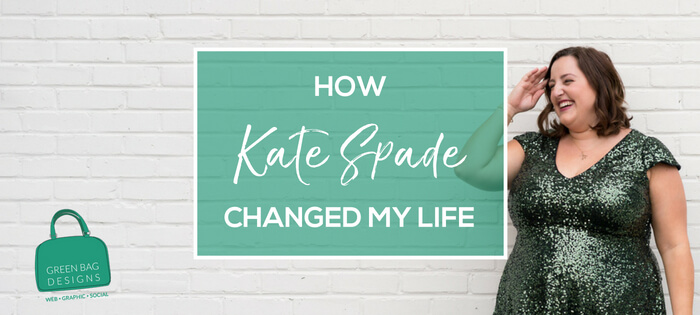 How Kate Spade Changed My Life