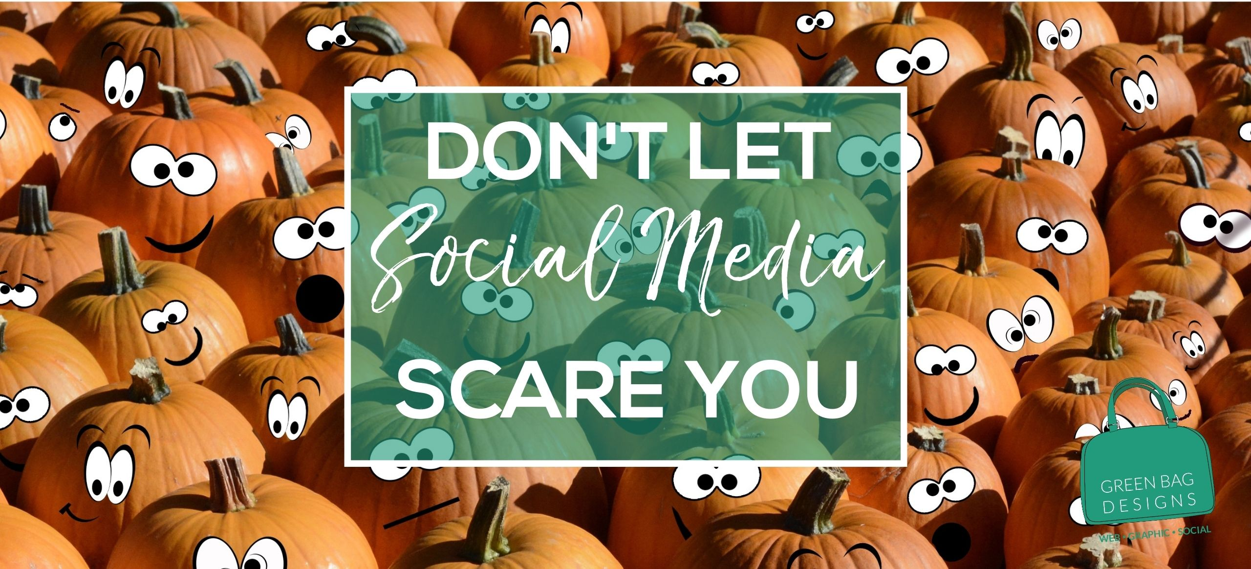 Don't Let Social Media Scare You in White Letters in Green Box Overlaying a Picture of Pumpkins with Silly Eyeballs