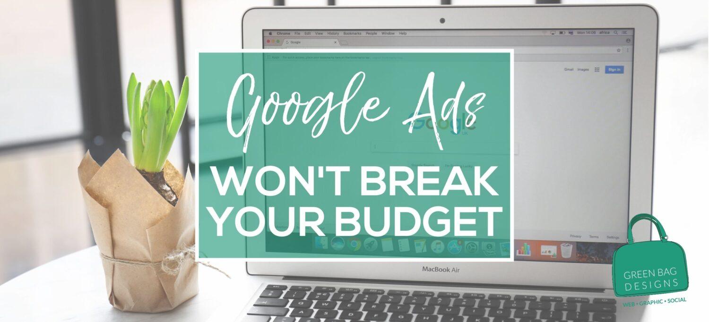Google Ads won't break your budget hero image in green box